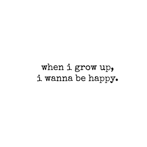 When i grow up I wanna be happy quote motivation simplicity 2